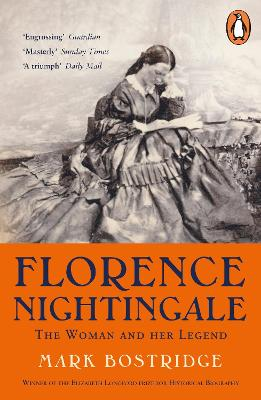Florence Nightingale: The Woman and Her Legend: 200th Anniversary Edition by Mark Bostridge