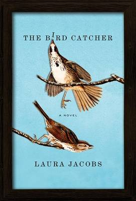 The Bird Catcher by Laura Jacobs