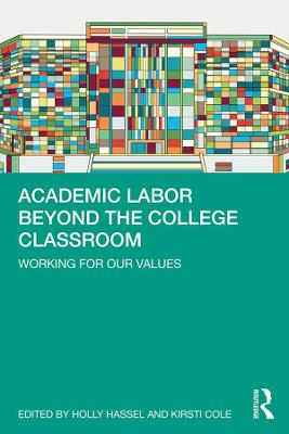 Academic Labor Beyond the College Classroom: Working for Our Values book