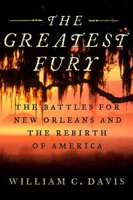 The Greatest Fury: The Battle for New Orleans and the Rebirth of America book
