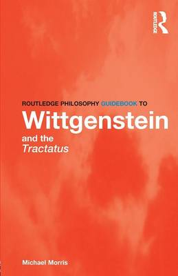 Routledge Philosophy GuideBook to Wittgenstein and the Tractatus by Yongshun Cai