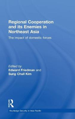 Regional Co-operation and Its Enemies in Northeast Asia by Edward Friedman