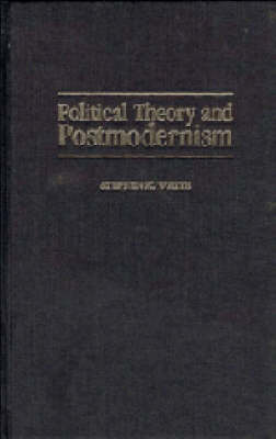 Political Theory and Postmodernism by Stephen K. White