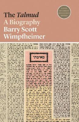 The The Talmud: A Biography by Barry Scott Wimpfheimer