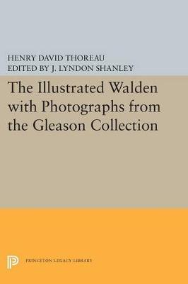 The Illustrated WALDEN with Photographs from the Gleason Collection by Henry David Thoreau