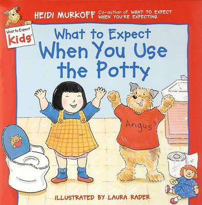 What to Expect When You Use the Potty by Heidi Murkoff