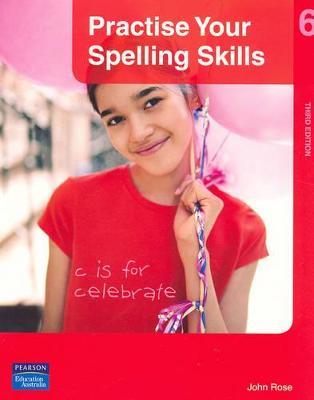 Practise Your Spelling Skills 6 by John Rose