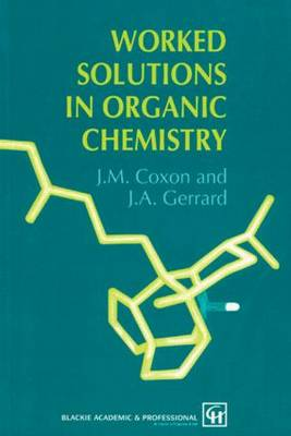 Worked Solutions in Organic Chemistry by James M. Coxon