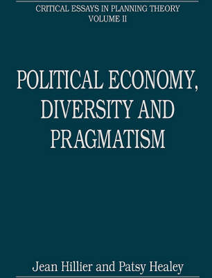 Political Economy, Diversity and Pragmatism: Critical Essays in Planning Theory: Volume 2 by Prof. Patsy Healey