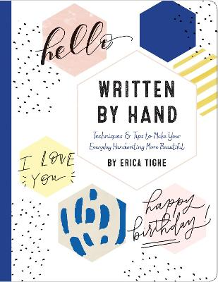 Written by Hand: Techniques and Tips to Make Your Everyday Handwriting More Beautiful by Erica Tighe