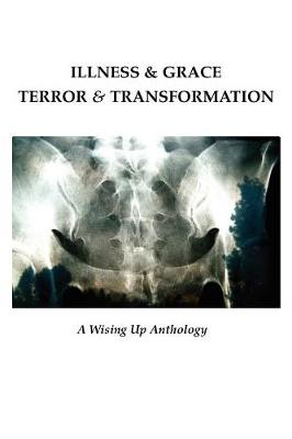 Illness & Grace, Terror & Transformation by Heather Tosteson
