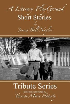 A Literary Playground - Short Stories by James Ball Naylor