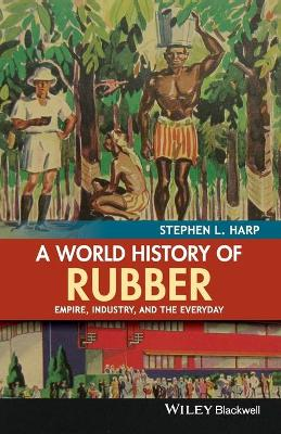 A World History of Rubber by Stephen L. Harp