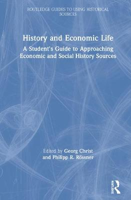 History and Economic Life: A Student's Guide to Approaching Economic and Social History Sources by Georg Christ