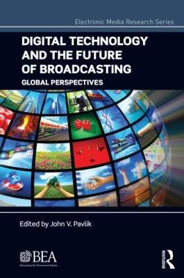 Digital Technology and the Future of Broadcasting by John V. Pavlik