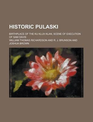 Historic Pulaski; Birthplace of the Ku Klux Klan, Scene of Execution of Sam Davis by William Thomas Richardson