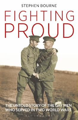 Fighting Proud: The Untold Story of the Gay Men Who Served in Two World Wars book