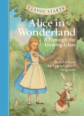 Classic Starts (R): Alice in Wonderland & Through the Looking-Glass by Lewis Carroll