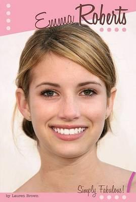 Emma Roberts: Simply Fabulous! by Lauren Brown