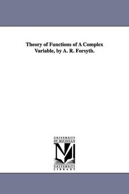 Theory of Functions of a Complex Variable, by A. R. Forsyth. by Andrew Russell Forsyth