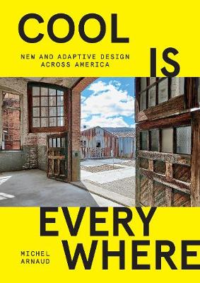 Cool is Everywhere: New and Adaptive Design Across America by Michel Arnaud