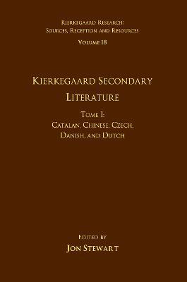 Kierkegaard Secondary Literature  Volume 18, Tome I by Jon Stewart