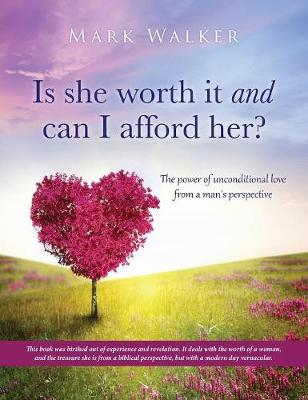 Is She Worth It and Can I Afford Her? by Mark Walker