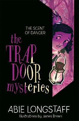 The Trapdoor Mysteries: The Scent of Danger by Abie Longstaff