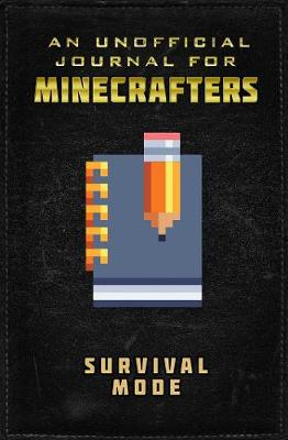 Unofficial Journal for Minecrafters: Survival Mode by Sky Pony Press