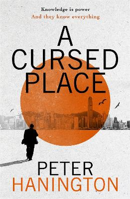A Cursed Place: A page-turning thriller of the dark world of cyber surveillance by Peter Hanington