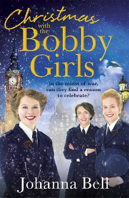 Christmas with the Bobby Girls: Book Three in a gritty, uplifting WW1 series about the first ever female police officers by Johanna Bell