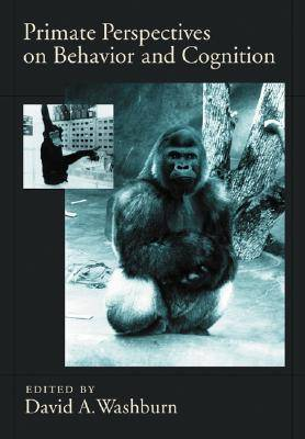 Primate Perspectives on Behavior and Cognition by David A. Washburn