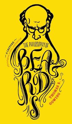 The Philosophy Of Beards by THOMAS S. GOWING