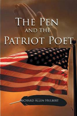 The Pen & the Patriot Poet by Richard Allen Hulbert