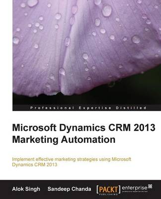 Microsoft Dynamics CRM 2013 Marketing Automation by Alok Singh