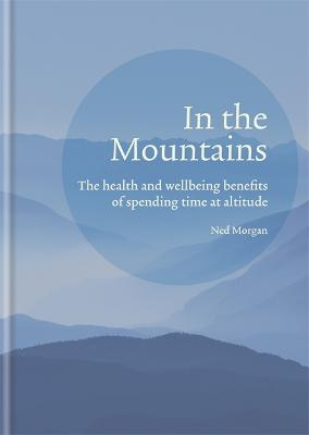 In the Mountains: The health and wellbeing benefits of spending time at altitude book