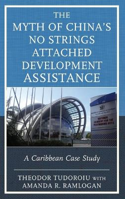 The Myth of China's No Strings Attached Development Assistance: A Caribbean Case Study by Theodor Tudoroiu