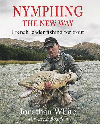 Nymphing - The New Way by Jonathan White