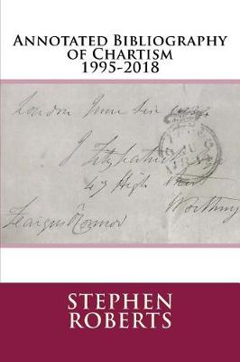 Annotated Bibliography of Chartism 1995-2018 by Stephen Roberts