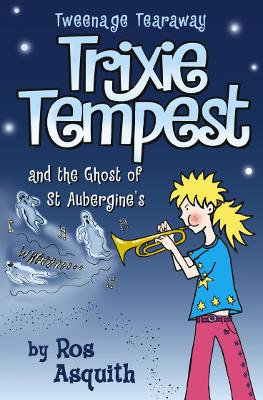 Trixie Tempest and the Ghost of St Aubergine's by Ros Asquith