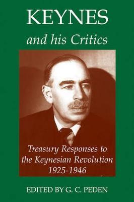 Keynes and his Critics by G. C. Peden