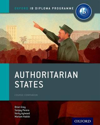 Authoritarian States: IB History Course Book: Oxford IB Diploma Programme by Brian Gray