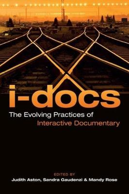 I-Docs: The Evolving Practices of Interactive Documentary by Judith Aston