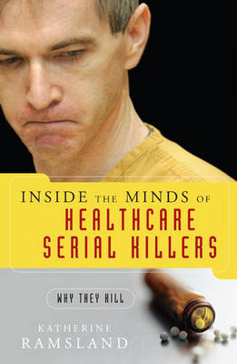 Inside the Minds of Healthcare Serial Killers book