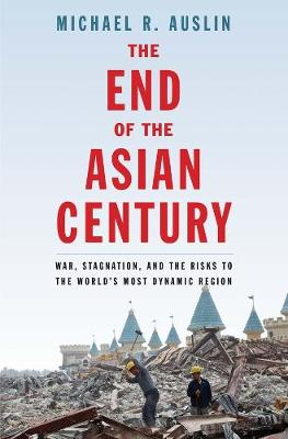 End of the Asian Century by Michael R. Auslin