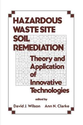 Hazardous Waste Site Soil Remediation: Theory and Application of Innovative Technologies by David J. Wilson