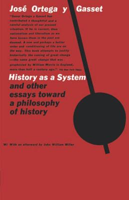 History as a System, and Other Essays Toward a Philosophy of History by Jose Ortega y Gasset