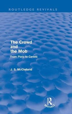 Crowd and the Mob by J. S. McClelland