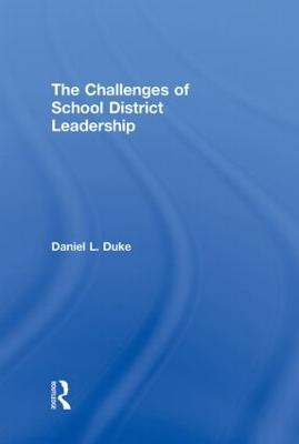 Challenges of School District Leadership by Daniel Duke