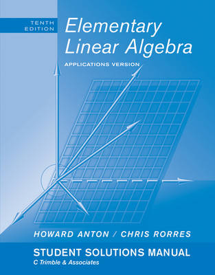 Elementary Linear Algebra with Applications: Student Solutions Manual by Howard Anton